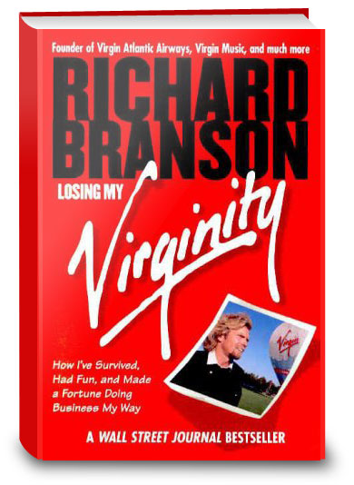 Losing My Virginity: How I've survived, had fun, and made a fortune doing business my way: Richard Branson