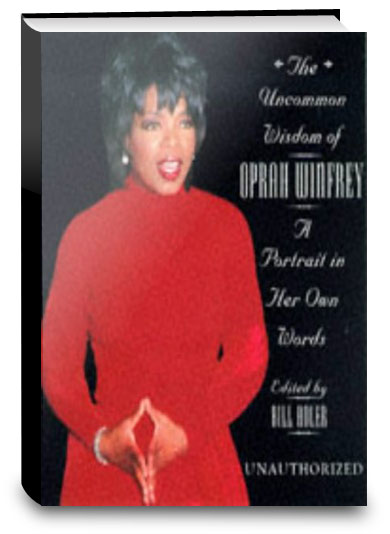 The Uncommon Wisdom of Oprah Winfrey: A portrait in her own words